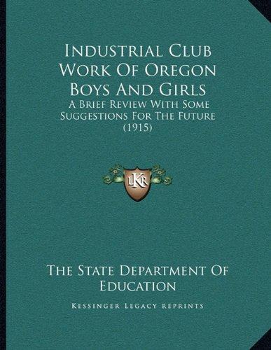 9781164680673: Industrial Club Work Of Oregon Boys And Girls: A Brief Review With Some Suggestions For The Future (1915)