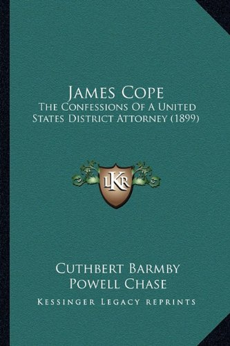 9781164681991: James Cope: The Confessions Of A United States District Attorney (1899)
