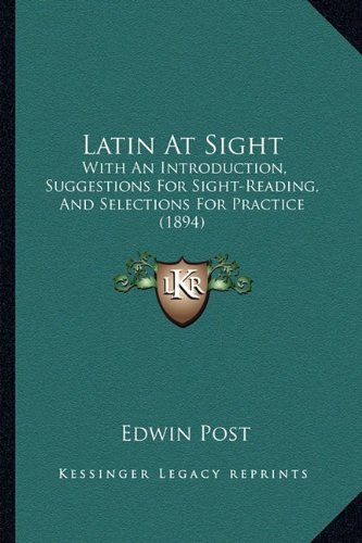 9781164682967: Latin At Sight: With An Introduction, Suggestions For Sight-Reading, And Selections For Practice (1894)
