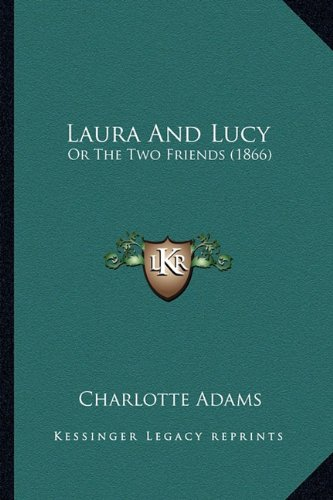 9781164683193: Laura And Lucy: Or The Two Friends (1866)