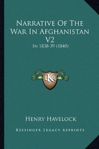 9781164684060: Narrative Of The War In Afghanistan V2: In 1838-39 (1840)
