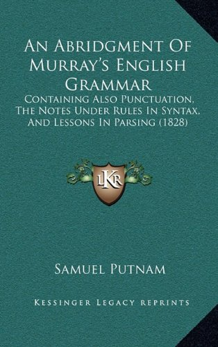 9781164686521: An Abridgment Of Murray's English Grammar: Containing Also Punctuation, The Notes Under Rules In Syntax, And Lessons In Parsing (1828)