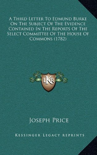 9781164687108: A Third Letter To Edmund Burke On The Subject Of The Evidence Contained In The Reports Of The Select Committee Of The House Of Commons (1782)