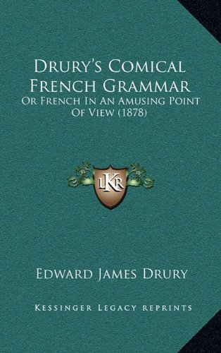 9781164688280: Drury's Comical French Grammar: Or French in an Amusing Point of View (1878)