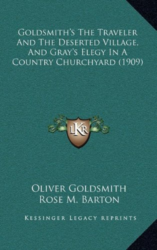 9781164689782: Goldsmith's The Traveler And The Deserted Village, And Gray's Elegy In A Country Churchyard (1909)