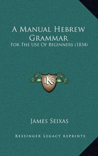 9781164690023: A Manual Hebrew Grammar: For The Use Of Beginners (1834)