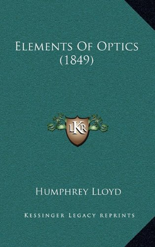 9781164690429: Elements of Optics (1849)