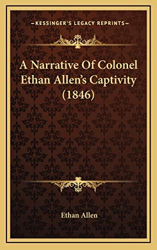9781164690719: A Narrative Of Colonel Ethan Allen's Captivity (1846)