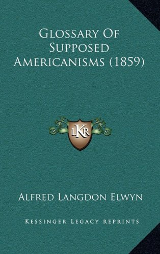 9781164691259: Glossary Of Supposed Americanisms (1859)