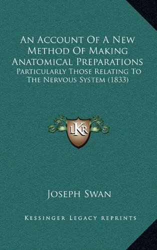 9781164691518: An Account Of A New Method Of Making Anatomical Preparations: Particularly Those Relating To The Nervous System (1833)