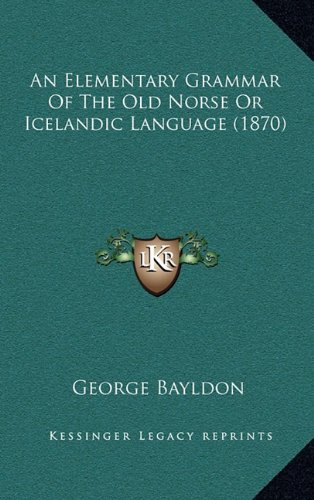 9781164693833: An Elementary Grammar of the Old Norse or Icelandic Language (1870)
