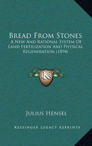 9781164696117: Bread From Stones: A New And Rational System Of Land Fertilization And Physical Regeneration (1894)