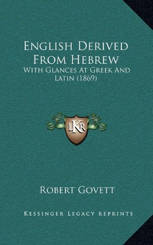English Derived From Hebrew: With Glances At Greek And Latin (1869) (1164697714) by Govett, Robert
