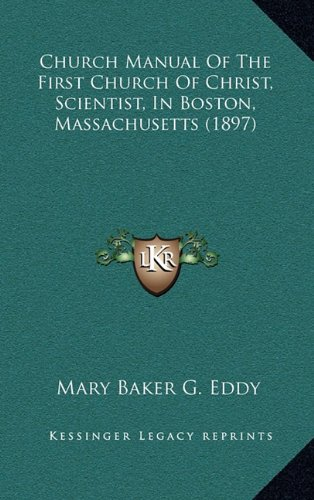 9781164699262: Church Manual of the First Church of Christ, Scientist, in Boston, Massachusetts (1897)