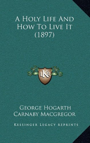 9781164699873: A Holy Life And How To Live It (1897)