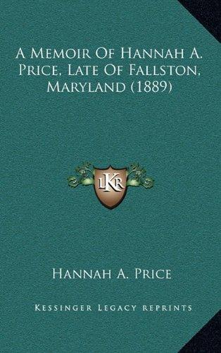 9781164703358: A Memoir Of Hannah A. Price, Late Of Fallston, Maryland (1889)
