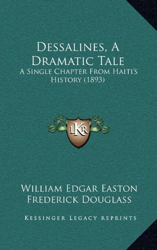 9781164704423: Dessalines, A Dramatic Tale: A Single Chapter From Haiti's History (1893)