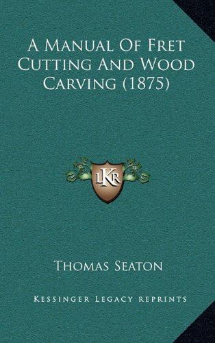 9781164705680: A Manual of Fret Cutting and Wood Carving (1875)
