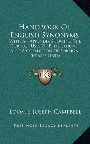 9781164706373: Handbook Of English Synonyms: With An Appendix Showing The Correct Uses Of Prepositions, Also A Collection Of Foreign Phrases (1881)