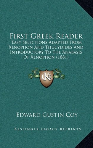 9781164707585: First Greek Reader: Easy Selections Adapted From Xenophon And Thucydides And Introductory To The Anabasis Of Xenophon (1881)