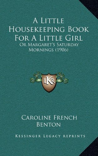 9781164707790: A Little Housekeeping Book for a Little Girl: Or Margaret's Saturday Mornings (1906)