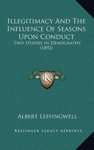 9781164709282: Illegitimacy And The Influence Of Seasons Upon Conduct: Two Studies In Demography (1892)