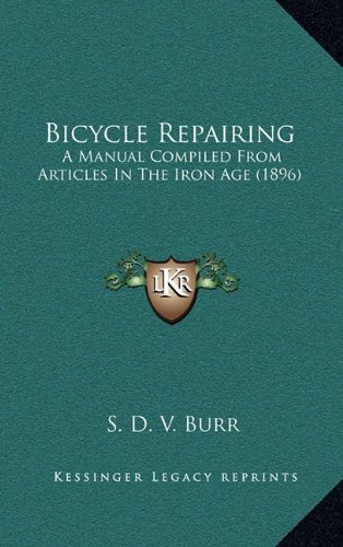 9781164709633: Bicycle Repairing: A Manual Compiled from Articles in the Iron Age (1896)