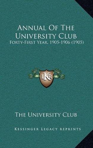 9781164710189: Annual Of The University Club: Forty-First Year, 1905-1906 (1905)