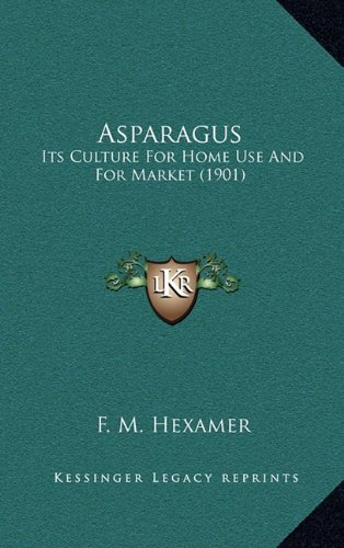 9781164712657: Asparagus: Its Culture For Home Use And For Market (1901)