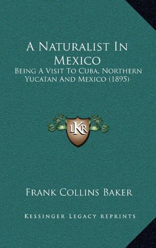 9781164713999: A Naturalist In Mexico: Being A Visit To Cuba, Northern Yucatan And Mexico (1895)