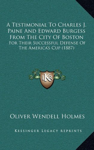 9781164716914: A Testimonial To Charles J. Paine And Edward Burgess From The City Of Boston: For Their Successful Defense Of The America's Cup (1887)