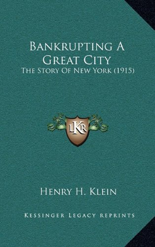 9781164717072: Bankrupting A Great City: The Story Of New York (1915)