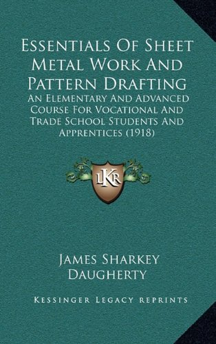 9781164717454: Essentials Of Sheet Metal Work And Pattern Drafting: An Elementary And Advanced Course For Vocational And Trade School Students And Apprentices (1918)