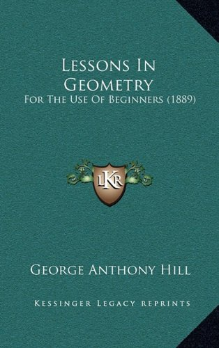 9781164719298: Lessons In Geometry: For The Use Of Beginners (1889)