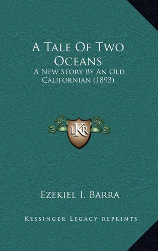 9781164719403: A Tale Of Two Oceans: A New Story By An Old Californian (1893)