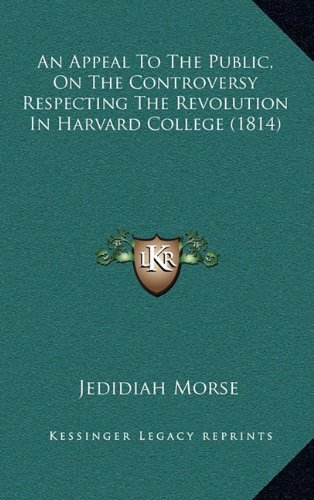 9781164720171: An Appeal To The Public, On The Controversy Respecting The Revolution In Harvard College (1814)