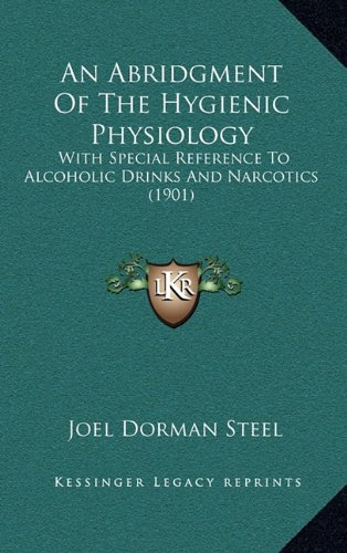 9781164723202: An Abridgment Of The Hygienic Physiology: With Special Reference To Alcoholic Drinks And Narcotics (1901)