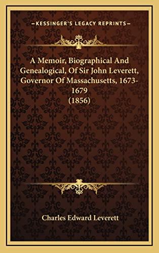 9781164724537: A Memoir, Biographical And Genealogical, Of Sir John Leverett, Governor Of Massachusetts, 1673-1679 (1856)