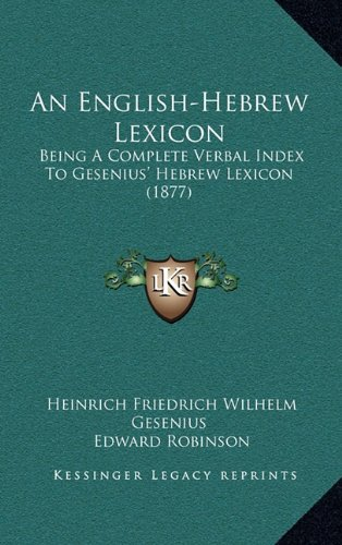 9781164724643: An English-Hebrew Lexicon: Being A Complete Verbal Index To Gesenius' Hebrew Lexicon (1877)