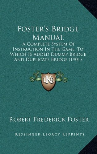 9781164727019: Foster's Bridge Manual: A Complete System Of Instruction In The Game, To Which Is Added Dummy Bridge And Duplicate Bridge (1901)