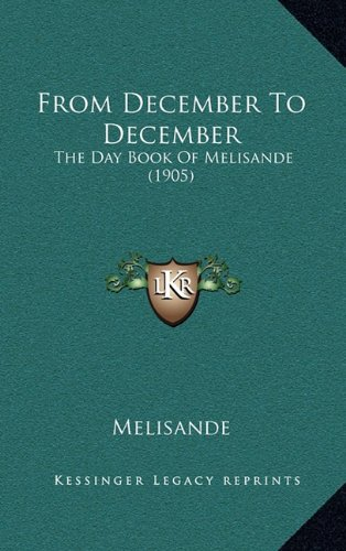 9781164728399: From December To December: The Day Book Of Melisande (1905)
