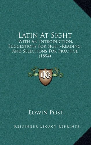 9781164729587: Latin At Sight: With An Introduction, Suggestions For Sight-Reading, And Selections For Practice (1894)
