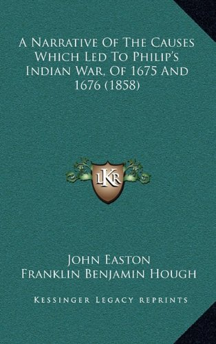 9781164731955: A Narrative Of The Causes Which Led To Philip's Indian War, Of 1675 And 1676 (1858)