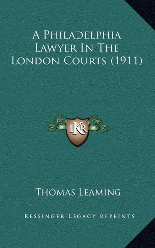 9781164732549: A Philadelphia Lawyer In The London Courts (1911)