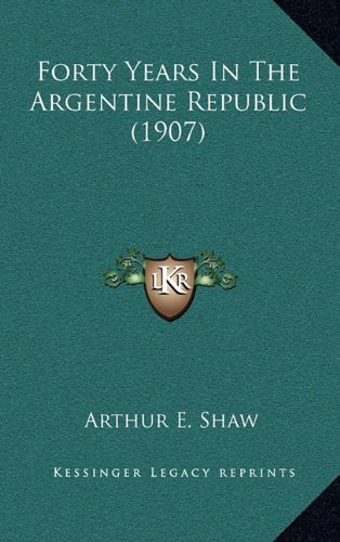 9781164733034: Forty Years In The Argentine Republic (1907)