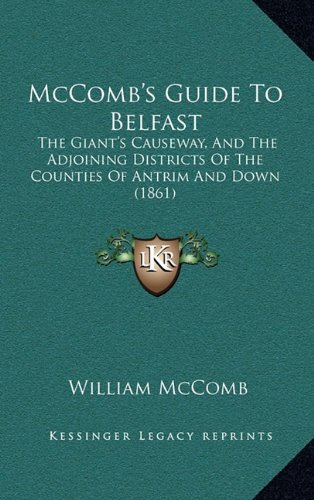 9781164735656: McComb's Guide to Belfast: The Giant's Causeway, and the Adjoining Districts of the Counties of Antrim and Down (1861)