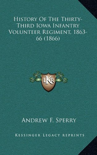 9781164736936: History Of The Thirty-Third Iowa Infantry Volunteer Regiment, 1863-66 (1866)