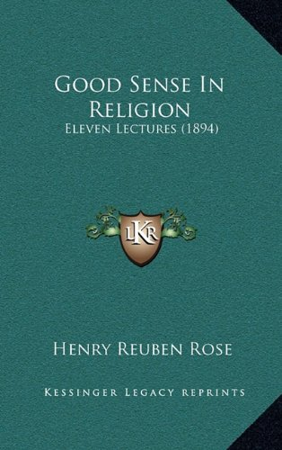 9781164738442: Good Sense In Religion: Eleven Lectures (1894)