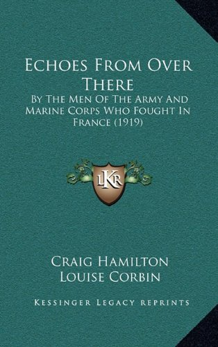 9781164739968: Echoes From Over There: By The Men Of The Army And Marine Corps Who Fought In France (1919)
