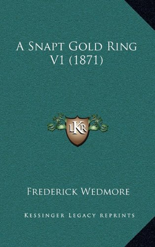 9781164740650: A Snapt Gold Ring V1 (1871)